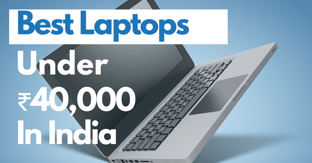 best laptop under 40000, best laptops under 40000 rs in india, best laptops in india, Best Laptops Under ₹40,000 In India